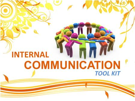 TOOL KIT INTERNAL COMMUNICATION. PRESENTERS Faiza Ameer Husnain Yousuf Abeer Amin Atia Iqbal Hasan Aziz.