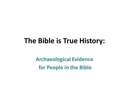 The Bible is True History: Archaeological Evidence for People in the Bible.