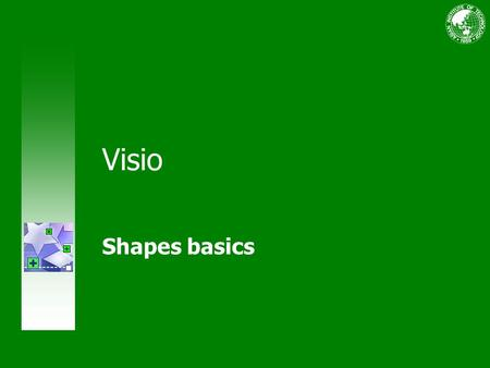 Visio Shapes basics. Course contents Overview: Shapes fulfill your Visio vision Lesson 1: An introduction to shapes Lesson 2: How to get shapes.