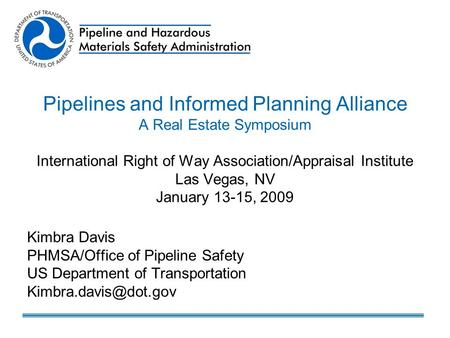 Pipelines and Informed Planning Alliance A Real Estate Symposium International Right of Way Association/Appraisal Institute Las Vegas, NV January 13-15,