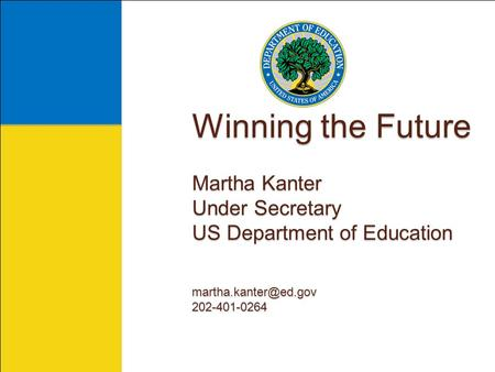 Winning the Future Martha Kanter Under Secretary US Department of Education 202-401-0264.