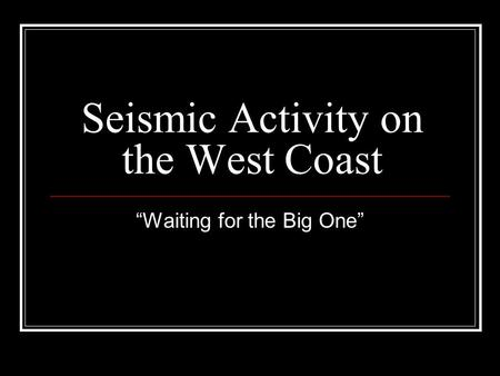 "Seismic Activity on the West Coast ""Waiting for the Big One"""