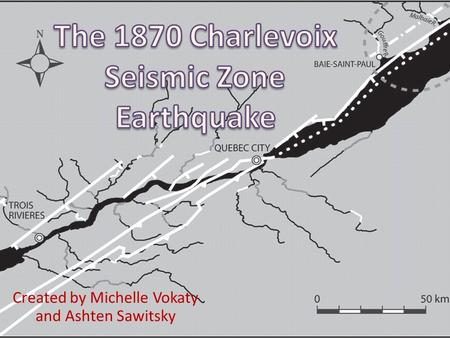 Created by Michelle Vokaty and Ashten Sawitsky. Overview Tectonic setting Canadian/Quebec/CSZ Earthquakes Charlevoix Seismic zone and location Geology.
