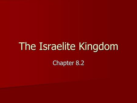 The Israelite Kingdom Chapter 8.2. Early Kings By 1100 B.C., Israelites had settled Canaan developed a prosperous culture created an alphabet and calendar.