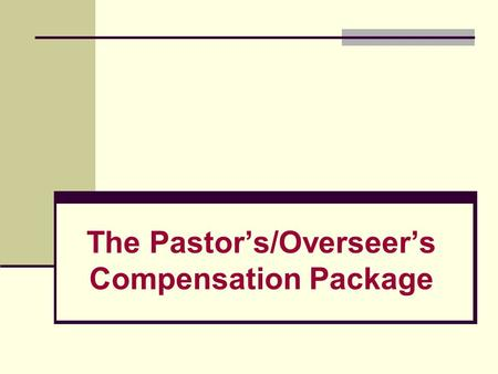 The Pastor's/Overseer's Compensation Package. Establishing a Tax-Advantageous Compensation Package  Establish the fringe benefits that will be provided.