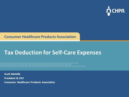 Tax Deduction for Self-Care Expenses Scott Melville President & CEO Consumer Healthcare Products Association.