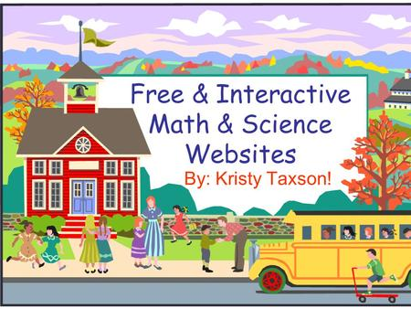Free & Interactive Math & Science Websites By: Kristy Taxson!