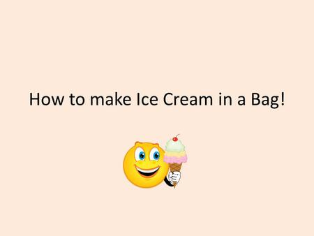 How to make Ice Cream in a Bag!. Things you need! Sandwich & quart zipper bags Half & Half/Milk/Heavy Whipping Cream 1 tbsp sugar 1/2 tsp vanilla extract.