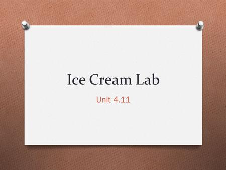 Ice Cream Lab Unit 4.11. Ice Cream Lab What is the essential question asked of our class based on the video we watched? ________________________________________________________.