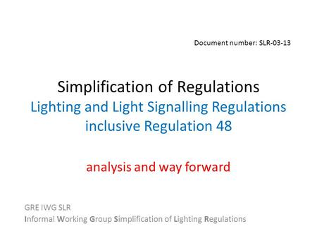Simplification of Regulations Lighting and Light Signalling Regulations inclusive Regulation 48 analysis and way forward GRE IWG SLR Informal Working Group.