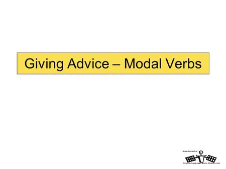 Giving Advice – Modal Verbs. Giving advice – vocabulary Can you match the heads and tails of these sentences? 1. I really think you should…a) … go to.