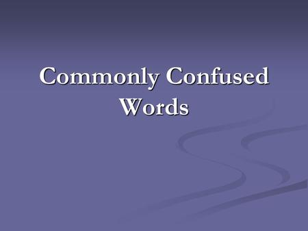 Commonly Confused Words. 1. Choose the correctly worded sentence. A) I advise you to take my advice. B) I advice you to take my advise. C) none of the.