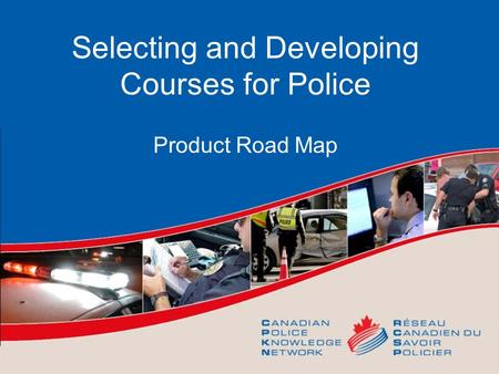 Selecting and Developing Courses for Police Product Road Map.