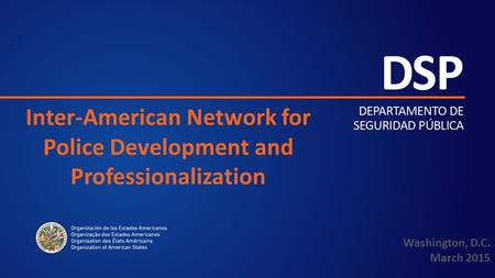 Inter-American Network for Police Development and Professionalization Washington, D.C. March 2015.