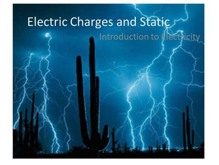 Electric Charges and Static Introduction to Electricity.