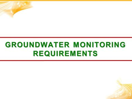 GROUNDWATER MONITORING REQUIREMENTS. Comment on the differences between monitoring for surface and groundwater.