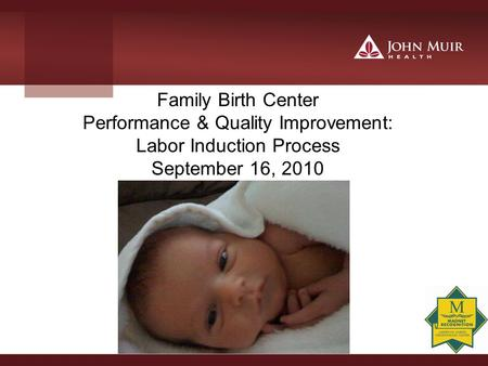 Family Birth Center Performance & Quality Improvement: Labor Induction Process September 16, 2010.