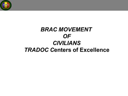 BRAC MOVEMENT OF CIVILIANS TRADOC Centers of Excellence.