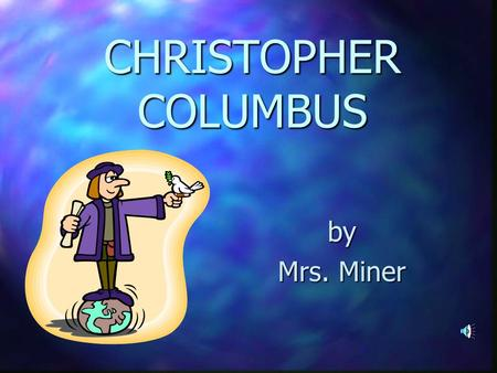 CHRISTOPHER COLUMBUS by Mrs. Miner..   BORN : Genoa, Italy * 1451   MARRIED : Felipa Perestre Moniz   CHILDREN : Diego and Ferdinand   DIED :