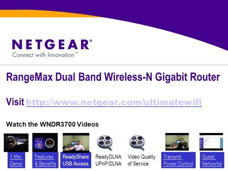 RangeMax Dual Band Wireless-N Gigabit Router Visit   Watch the WNDR3700 Videos 1.