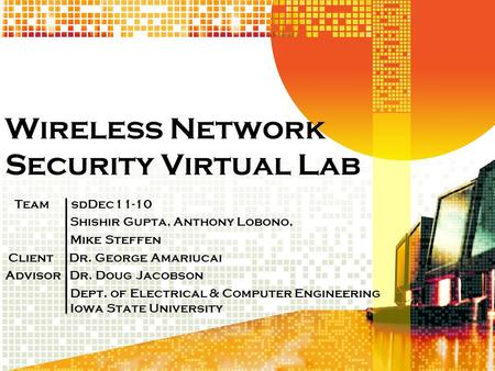 Wireless Network Security Virtual Lab Team sdDec11-10 Shishir Gupta, Anthony Lobono, Mike Steffen Client Dr. George Amariucai Advisor Dr. Doug Jacobson.