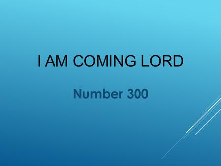 I AM COMING LORD Number 300. Acts 26:18 Defines The Lord's Invitation.