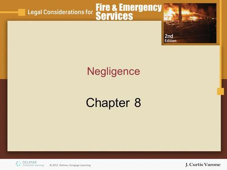Negligence Chapter 8. Copyright © 2007 Thomson Delmar Learning Objectives Define and identify elements of negligence. Explain concepts: –Duty –Standard.