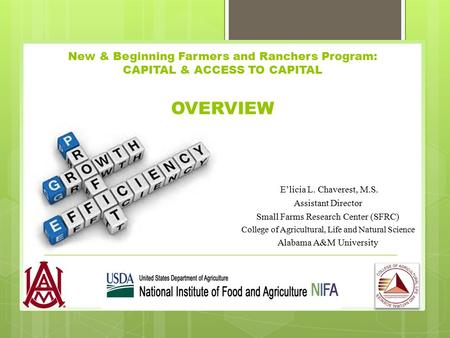 New & Beginning Farmers and Ranchers Program: CAPITAL & ACCESS TO CAPITAL OVERVIEW E'licia L. Chaverest, M.S. Assistant Director Small Farms Research Center.