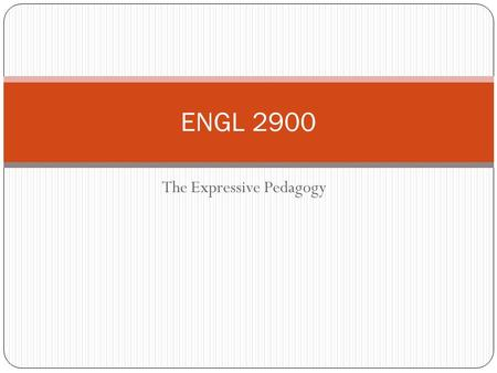 The Expressive Pedagogy ENGL 2900. The Expressive Pedagogy The Expressive pedagogy is an aesthetic and critical theory of writing that places emphasis.
