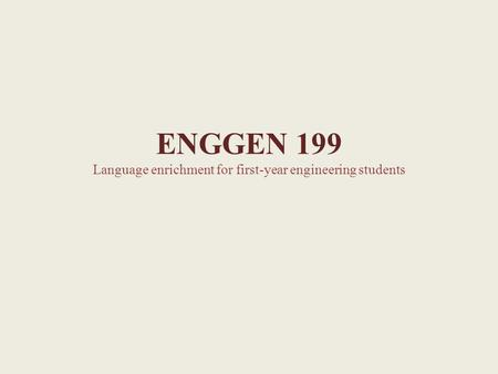 ENGGEN 199 Language enrichment for first-year engineering students.