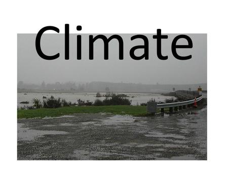 Climate. What is Climate? Climate is the measure of the average pattern and changes in temperature, wind, humidity, sunshine hours and rainfall in a particular.