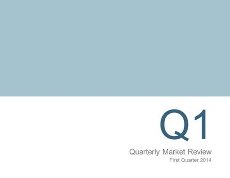 Q1 Quarterly Market Review First Quarter 2014. Quarterly Market Review First Quarter 2014 Overview: Market Summary Timeline of Events World Asset Classes.