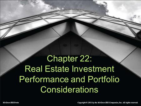 McGraw-Hill/Irwin Copyright © 2011 by the McGraw-Hill Companies, Inc. All rights reserved. Chapter 22: Real Estate Investment Performance and Portfolio.