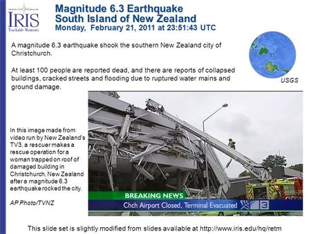 Magnitude 6.3 Earthquake South Island of New Zealand Monday, February 21, 2011 at 23:51:43 UTC A magnitude 6.3 earthquake shook the southern New Zealand.