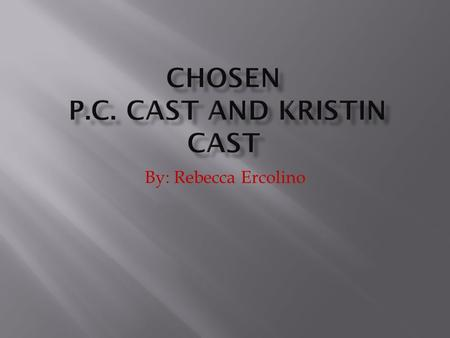 By: Rebecca Ercolino. Title: Chosen What is your book's genre? Fantasy, Drama, and Mystery What is it? This novel is about a teen-age girl who was a normal.