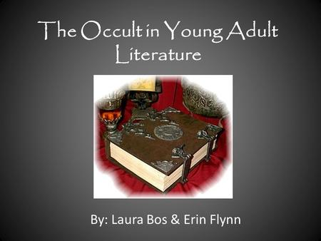 The Occult in Young Adult Literature By: Laura Bos & Erin Flynn.
