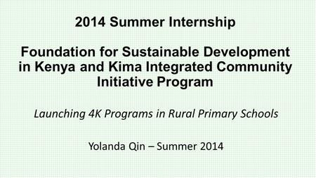 2014 Summer Internship Foundation for Sustainable Development in Kenya and Kima Integrated Community Initiative Program Launching 4K Programs in Rural.