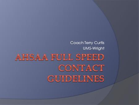 Coach Terry Curtis UMS-Wright. Changes Required  Actions that require contact limitations:  Live Action – Contact at game speed in which players execute.