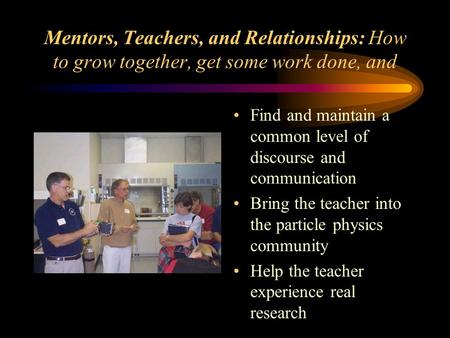 Mentors, Teachers, and Relationships: How to grow together, get some work done, and Find and maintain a common level of discourse and communication Bring.
