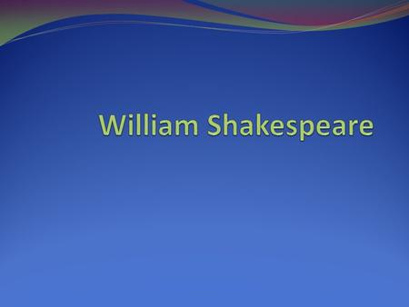 William Shakespeare I. Early life A. William Shakespeare was born in the year 1564. B. His parents' names were Mary and John Shakespeare. 1. Shakespeare's.