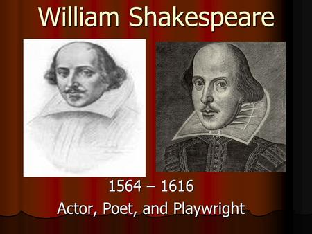 William Shakespeare 1564 – 1616 Actor, Poet, and Playwright.