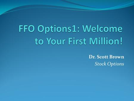 Dr. Scott Brown Stock Options. Your First Million Is Here! If you are 75% of the population you: Aren't a millionaire or anywhere close. You are in a.