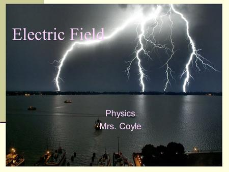 Electric Field Physics Mrs. Coyle.