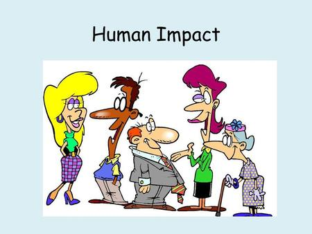 Human Impact. Breaking news: World population has reached 7 billion... Can you think of any problems this might cause?