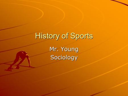 History of Sports Mr. Young Sociology. Ancient Sports These are some sports est. to be over 2500 years old Hurling in Ireland Harpastum In Rome Cuju in.