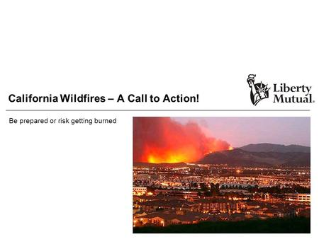 California Wildfires – A Call to Action! Be prepared or risk getting burned.