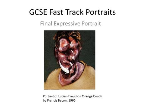 GCSE Fast Track Portraits Final Expressive Portrait Portrait of Lucian Freud on Orange Couch by Francis Bacon, 1965.