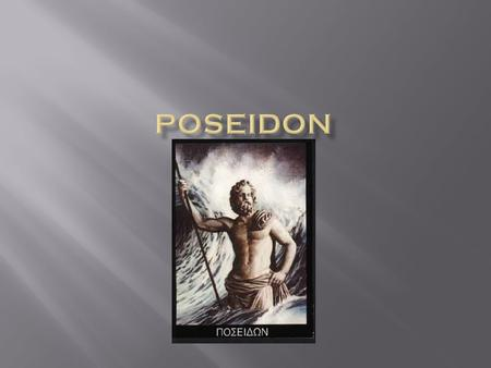 Poseidon is the God of the seas, storms, horses, and earth quakes.  Poseidon's Roman name is Neptune.  Poseidon is often portrayed as a muscular man,