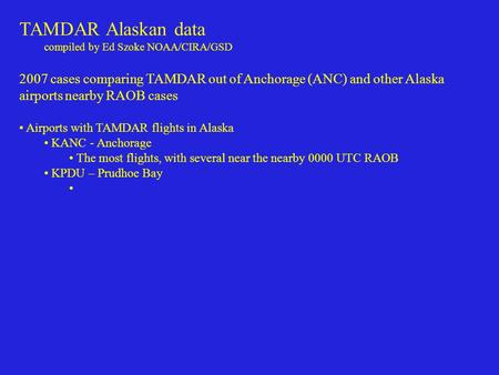 TAMDAR Alaskan data compiled by Ed Szoke NOAA/CIRA/GSD 2007 cases comparing TAMDAR out of Anchorage (ANC) and other Alaska airports nearby RAOB cases Airports.