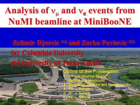 Analysis of  and e events from NuMI beamline at MiniBooNE Zelimir Djurcic (a) and Zarko Pavlovic (b) (a) Columbia University (b) University of Texas Austin.